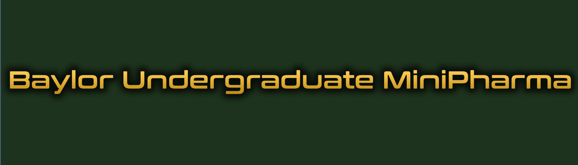Baylor Undergraduate Minipharma