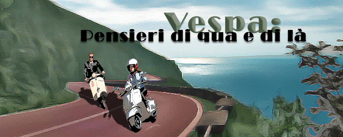 Vespa: pensieri di qua e di là