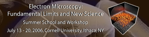 Link to the 2006 Kavli Summer School. It is caption Electron Microscopy: Fundamental Limits and New Science. Workshop was held from 13-20 July, 2006 at Cornell