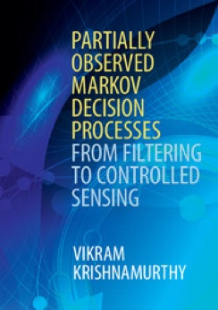 Partially Observed Markov Decision Processes From Filtering to Controlled Sensing, Vikram Krishnamurthy