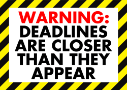Warning: Deadline are closer than they appear