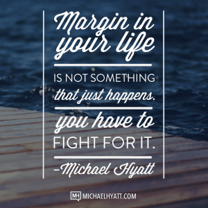 Margin is your life