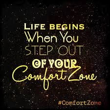 Life begins when you step out of your comfort zone