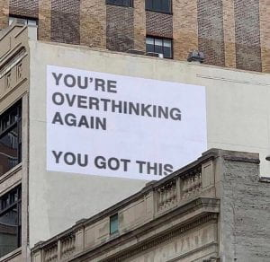 You're overthinking again