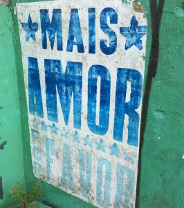 "Street art around Salvador. ""Mais amor por favor."" (In English, ""more love, please."")"