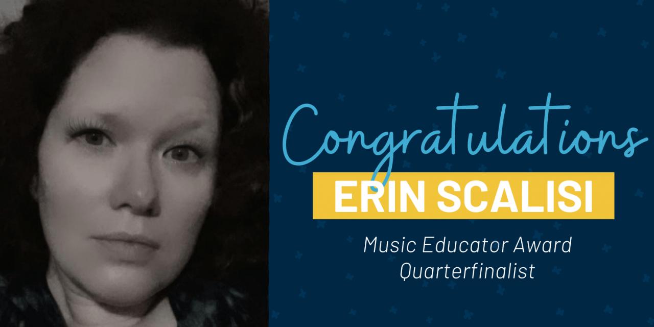 Erin Scalisi Named 2022 Music Educator Award Quarterfinalist