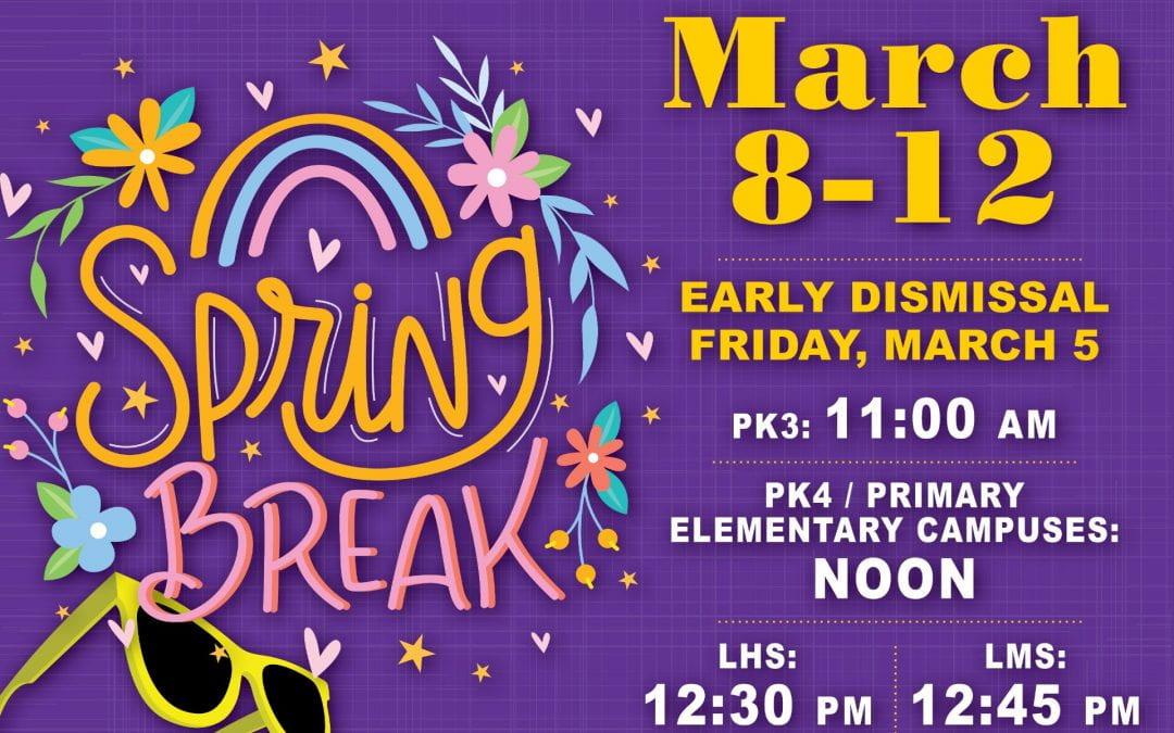 Early Release: March 5 ,   Spring Break: March 8-12, 2021