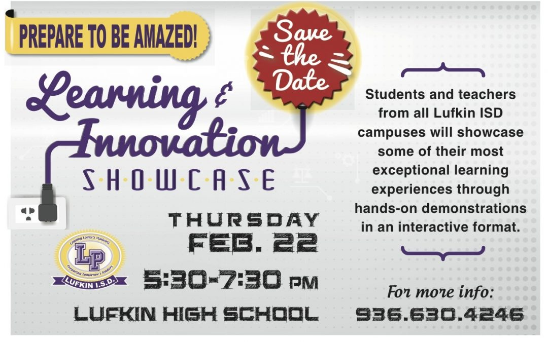 Prepare to be amazed! *Lufkin ISD Learning & Innovation Showcase*