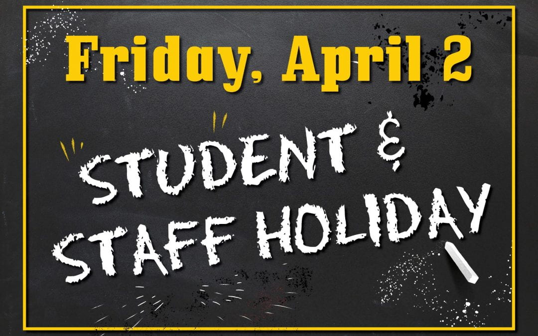 Student/Staff Holiday Friday, April 2nd!