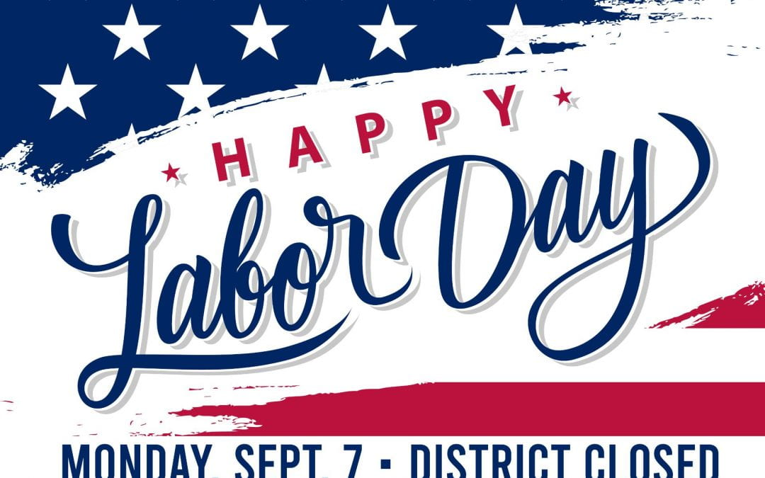 District will be closed Monday, Sept. 7 for Labor Day