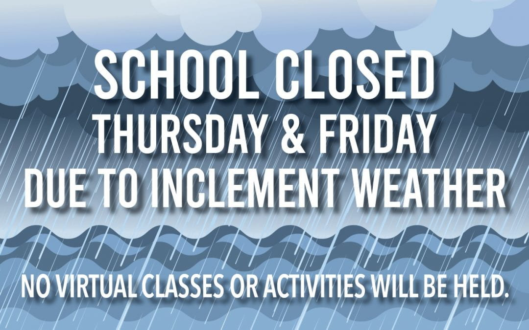 School will be closed Thursday and Friday due to inclement weather