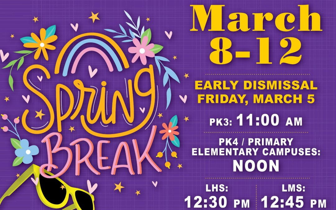 Spring Break March 8 – 12 with early dismissal on Friday