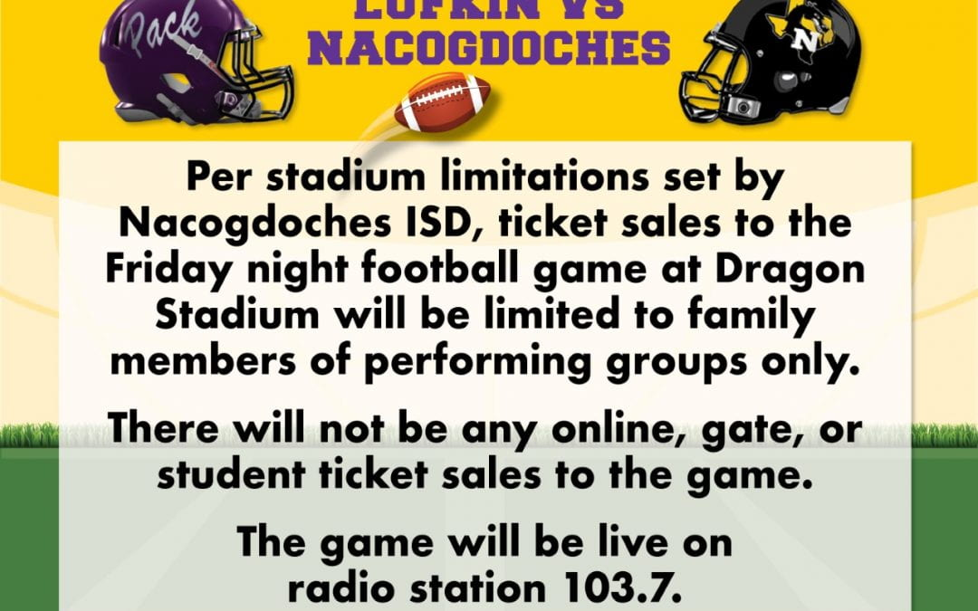 Per Nacogdoches ISD: No football ticket sales to general public and no purchase of tickets at the gate Friday night