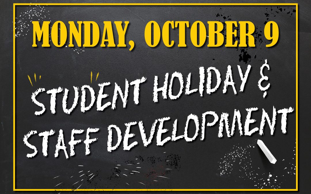 Monday is a student holiday and a staff development day.