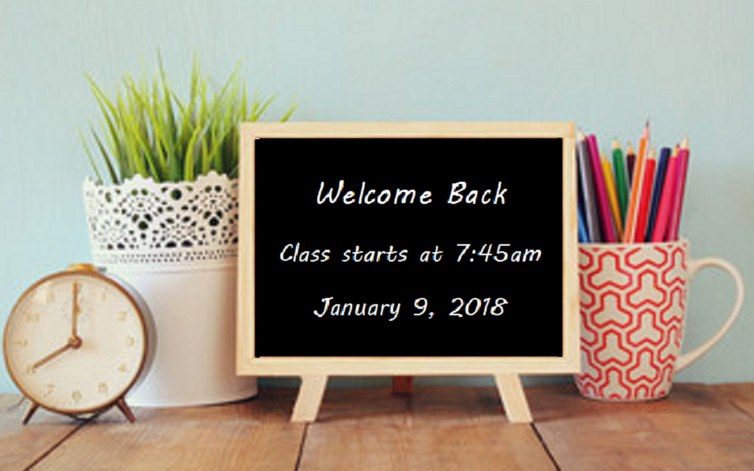 Welcome Back from the Holidays! Class starts at 7:45a.m. – January 9, 2018