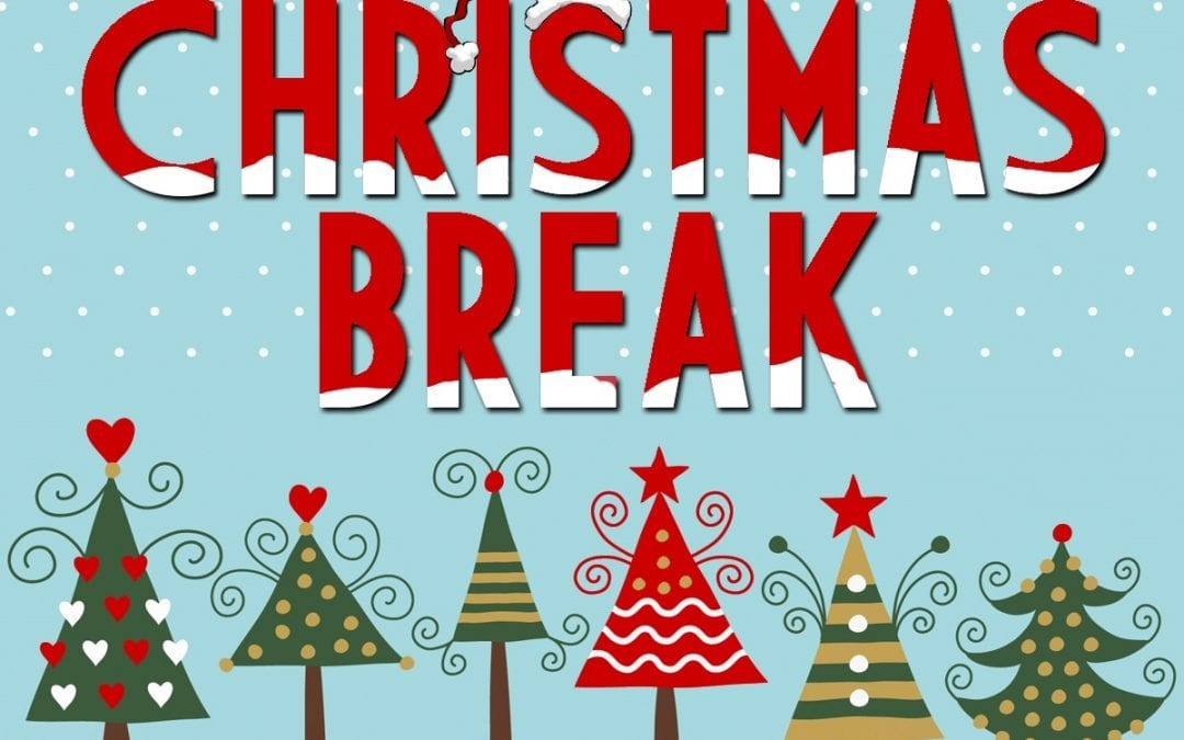 Christmas Break December 20, 2018 to January 7, 2019