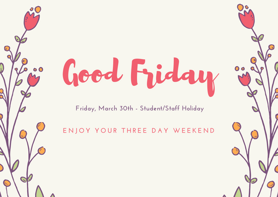 Student/Staff Holiday – Friday, March 30th