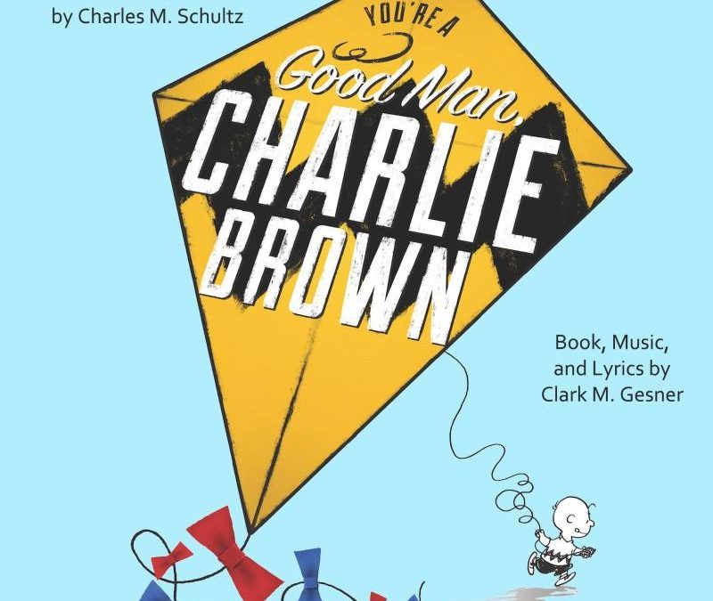 "Join us for ""You're a Good Man Charlie Brown"""
