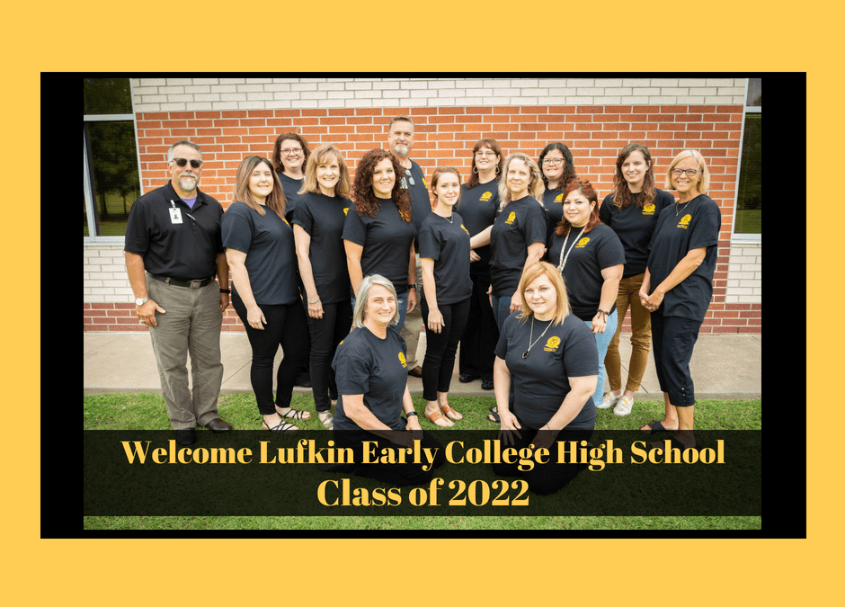 We are excited to welcome the Lufkin Early College High School Class of 2022!