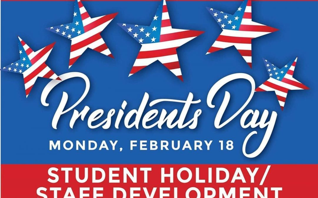 Monday, February 18th = Student Holiday / Staff Development