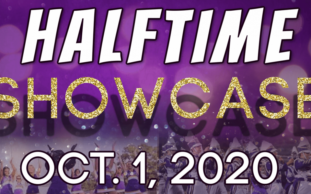 Halftime Showcase:  Thursday, 10/1/20