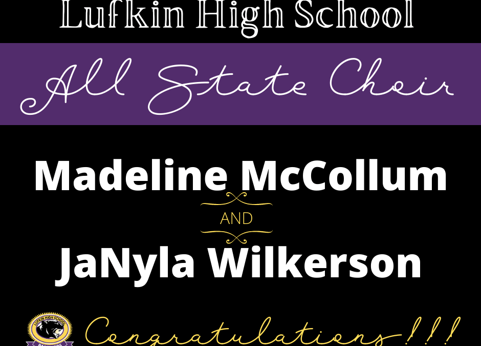 All State Choir Recognition for TWO Lufkin Students