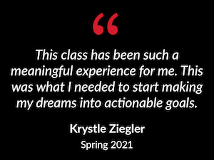 """""""This class has been such a meaningful experience for me. This was what I needed to start making my dreams into actionable goals."""""""