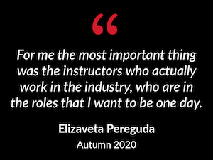 """""""For me the most important thing was the instructors who actually work in the industry, who are in the roles that I want to be one day."""""""