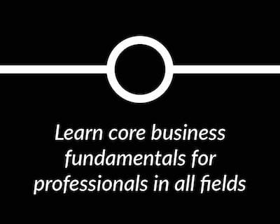 Learn core business fundamentals for professionals in all fields.