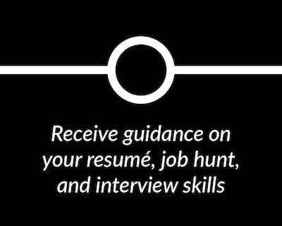 Receive guidance on your resume, job hunt, and interview skills.
