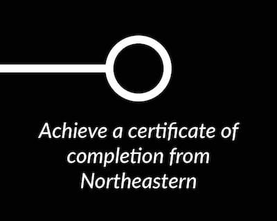 Achieve a certificate of completion from Northeastern.