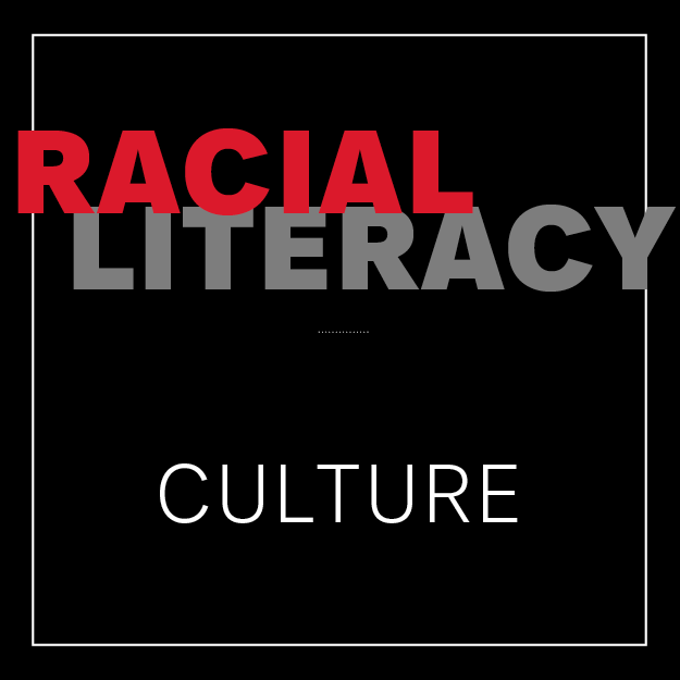 Racial Literacy: Culture