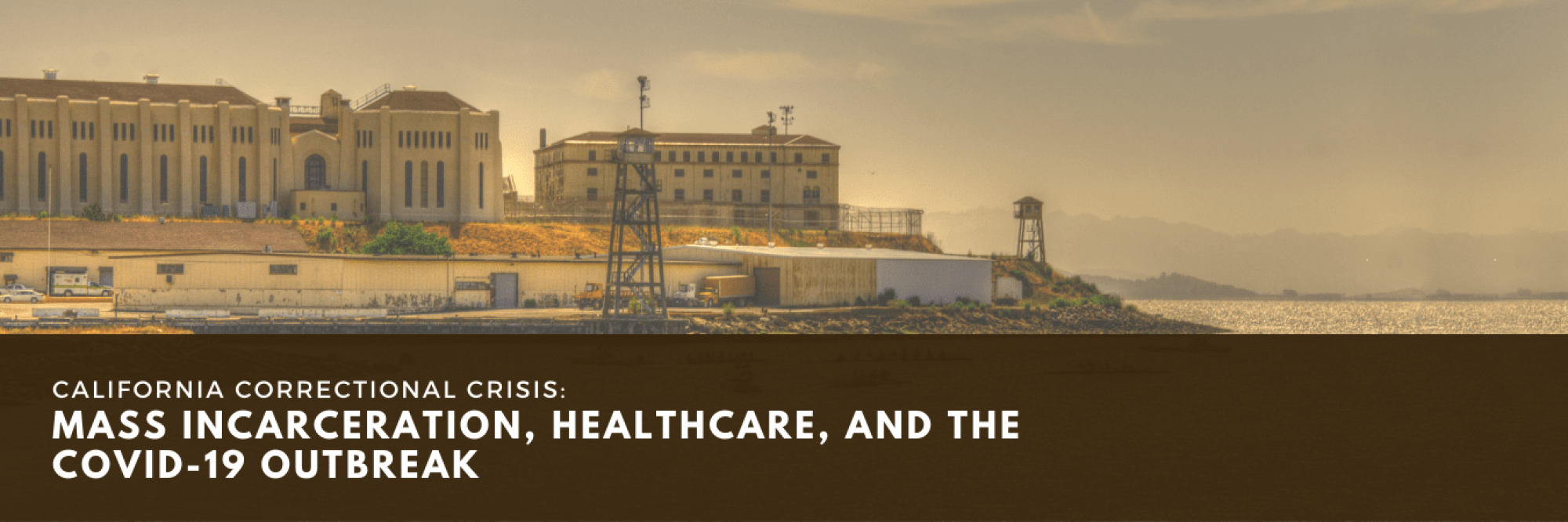 California Correctional Crisis: Mass Incarceration, Healthcare, and the COVID-19 Outbreak