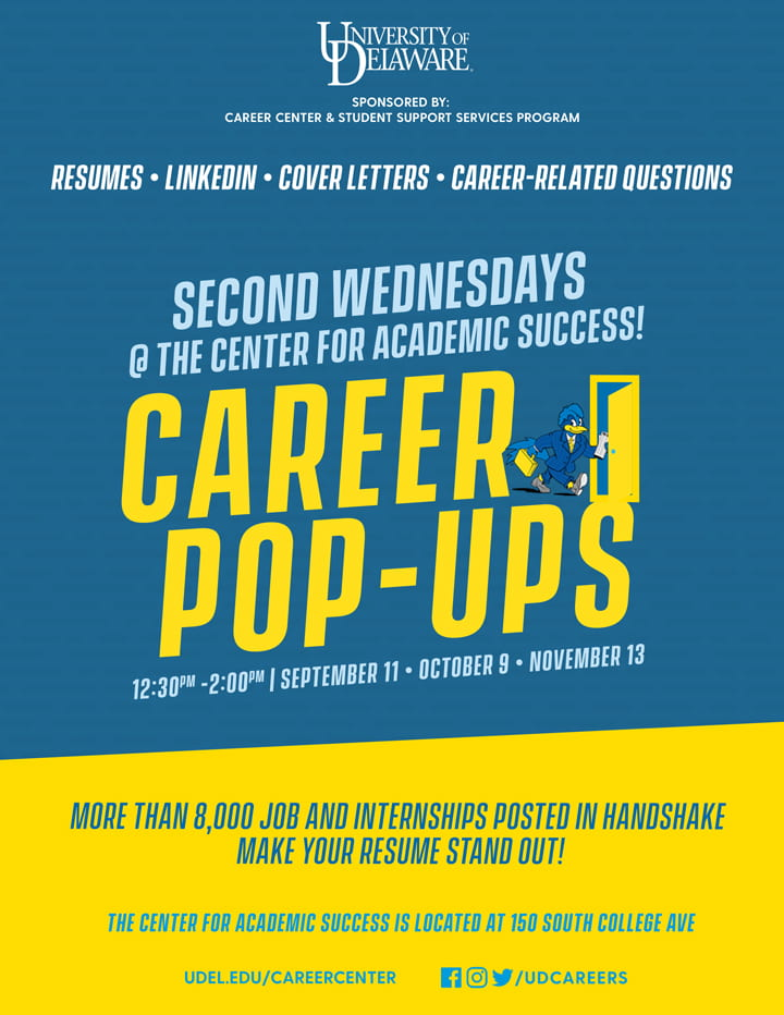 Career Pop-Ups for resumes, LinkedIn, cover letters, and other career-related questions. Sponsored by Career Center and Student Support Services Program. September 11, October 9, and November 13 from 12:30 PM to 2:00 PM at the Center for Academic Success, located at 150 South College Ave.