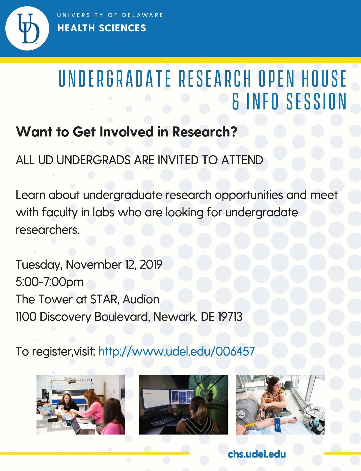 Undergraduate Research Open House & Info Session. Want to get involved in research? All UD undergrads are invited to attend. Learn about undergraduate research opportunities and meet with faculty in labs who are looking for undergraduate researchers. Tuesday, November 12, 2019 from 5-7 PM at the Tower at STAR, Audion, 1100 Discovery Boulevard, Newark, DE 19713. To register, visit: http://www.udel.edu/006457. chs.udel.edu
