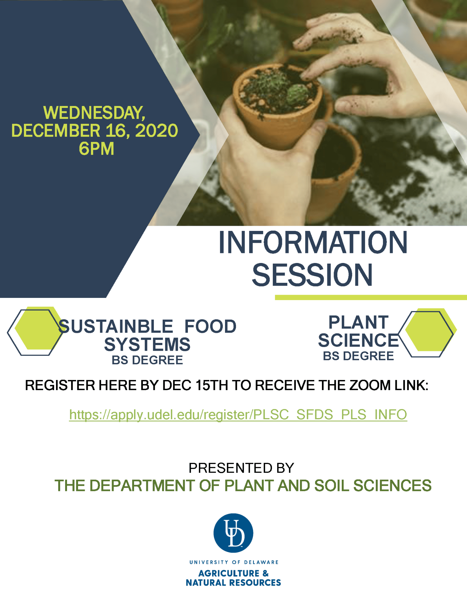 Information session, Wednesday, December 16, 2020, 6 PM, Sustainable Food Systems BS Degree, Plant Science BS Degree, Register here by Dec 15th to receive the zoom link: https://apply.udel.edu/register/PLSC_SFDS_PLS_INFO. Presented by the Department of Plant and Soil Sciences, University of Delaware, Agriculture & Natural Resources