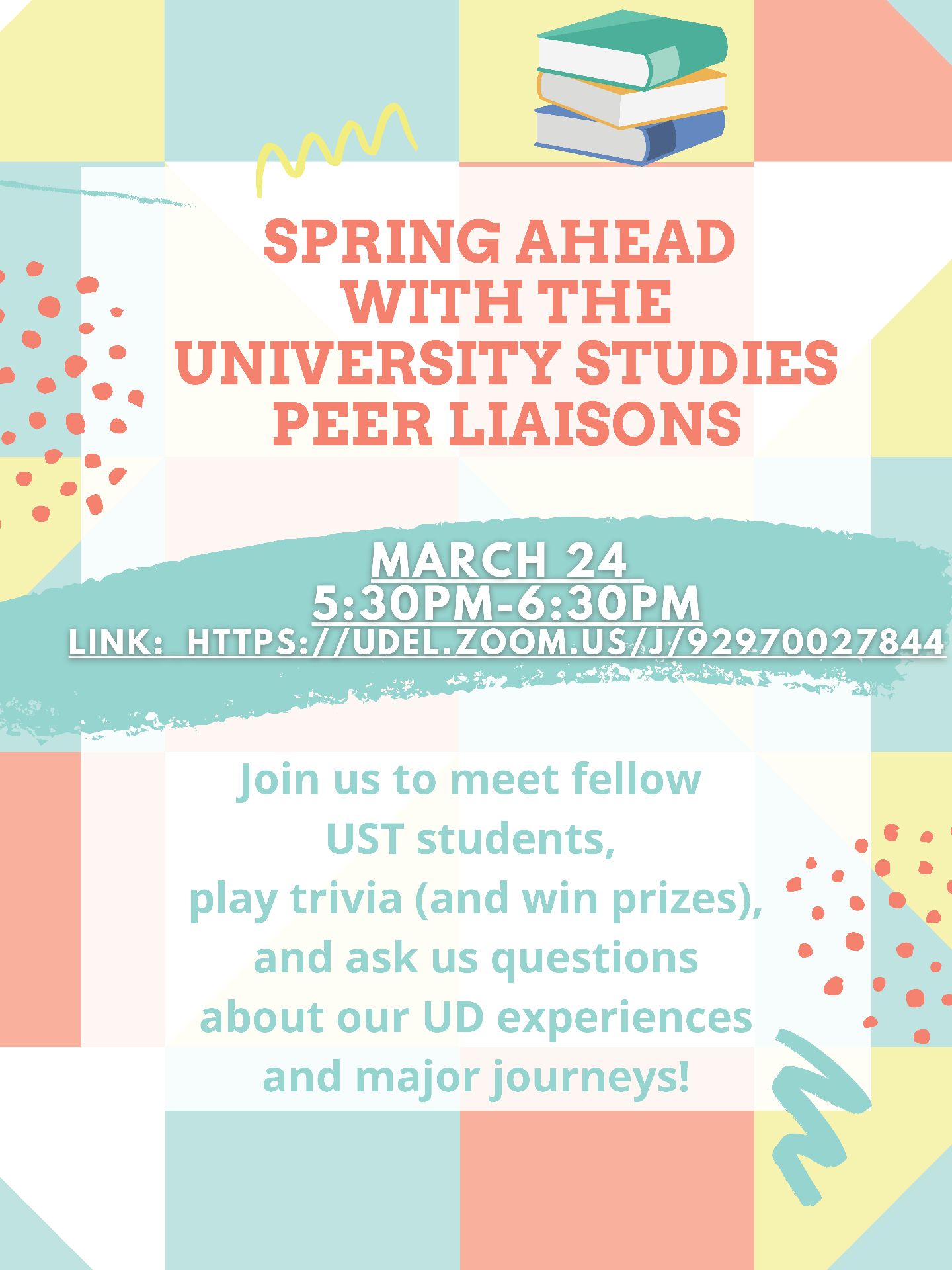 SPRING AHEAD WITH THE UNIVERSITY STUDIES PEER LIAISONS. March 24th 5:30-6:30 PM. Join us to meet fellow UST students, play trivia (and win prizes), and ask us questions about our UD experiences and major journeys!