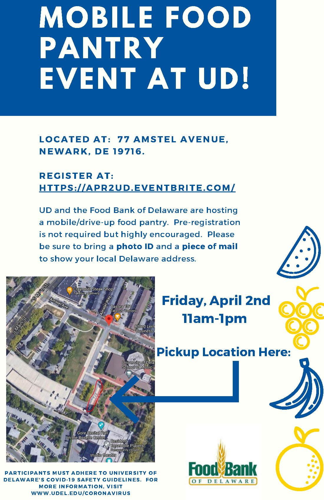 Mobile Food Pantry Event at UD. Friday, April 2nd 11am-1pm. Located at 77 Amstel Avenue, Newark, DE 19716. UD and the Food Bank of Delaware are hostinga mobile/drive-up food pantry. Pre-registrationis not required but highly encouraged. Pleasebe sure to bring a photo ID and a piece of mail to show your local Delaware address.