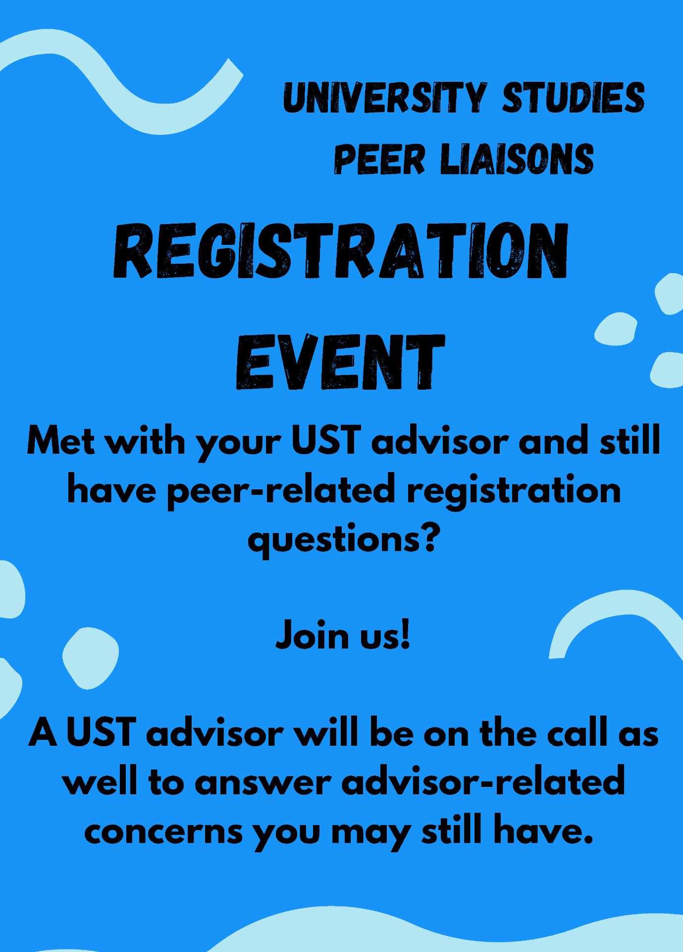 University Studies Peer Liaisons Registration Event. Met with your UST advisor and still have peer-related registration questions? Join us! A UST advisor will be on the call as well to answer advisor-related concerns you may still have.