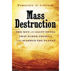 Tim LeCain, Mass Destruction: The Men and Giant Mines that Wired America and Scarred the Planet