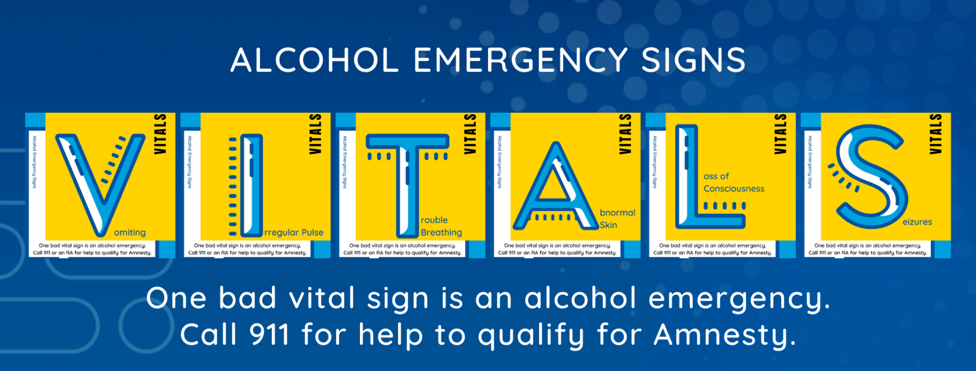 text: alcohol emergency signs: VITALS - one bad vital sign is an alcohol emergency. call 911 for help to qualify for amnesty.