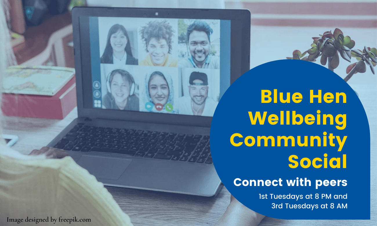 a student participating in a virtual social with many other students. text: 1st tuesdays at 8:00 pm and 3rd tuesdays at 8:00 am, connect with peers at the Blue Hen Wellbeing Community Social.