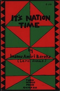 Baraka, Amiri. It's Nation Time. Chicago: Third World Press, 1970. Special Collections, University of Delaware Library, Newark, Delaware Cover design by Brother Omar Lama