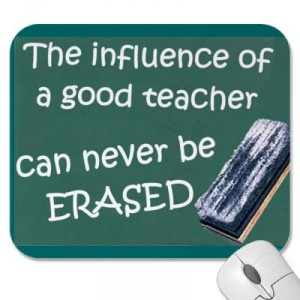"""The influence of a good teacher can never be ERASED."