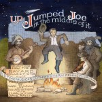 Up Jumped Joe in the Middle of It cover