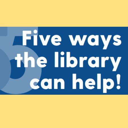 Five wayts the Library can help