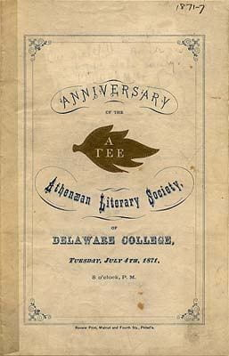 In association with the commencement ceremonies held at Delaware College during the 1800''s, student literary societies held annual oratorical events and contests, usually on the day before the actual commencement. Pictured here is a program for one of these events - the anniversary of the Athenaean Literary Society in 1871, held in conjunction with the first commencement held after the reopening of Delaware College in the pervious year.