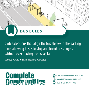 Bus bulbs: Curb extensions that align the bus stop with the parking lane, allowing buses to stop and board passengers without ever leaving the travel lane.