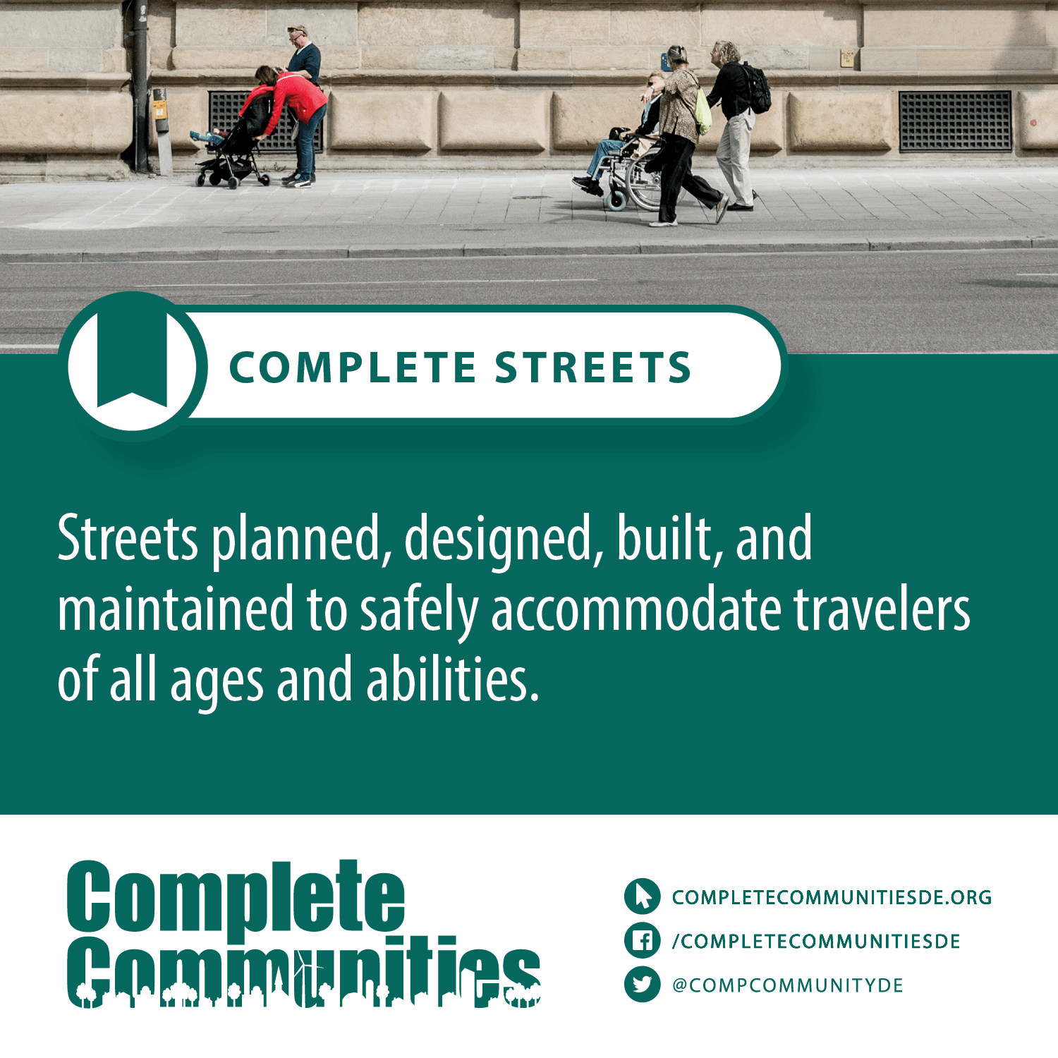 Complete streets: Streets planned, designed, built, and maintained to safely accommodate travelers of all ages and abilities.