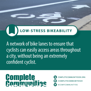 Low-stress bikeability: a network of bike lanes to ensure that cyclists can easily access areas throughout a city, without beings an extremely confident cyclist.